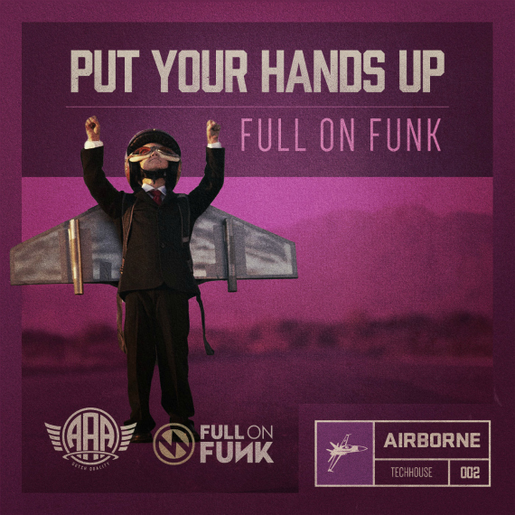 FULL ON FUNK 'PUT YOUR HANDS UP' – NEW TECHHOUSE SMASH ON AIRBORNE ARTISTS AGENCY!